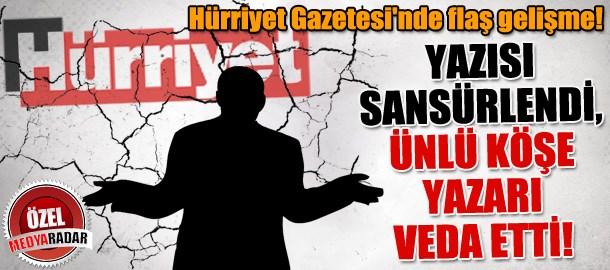 Hürriyet Gazetesi'nde flaş gelişme! Yazısı sansürlendi, ünlü köşe yazarı veda etti! (Medyaradar/Özel)