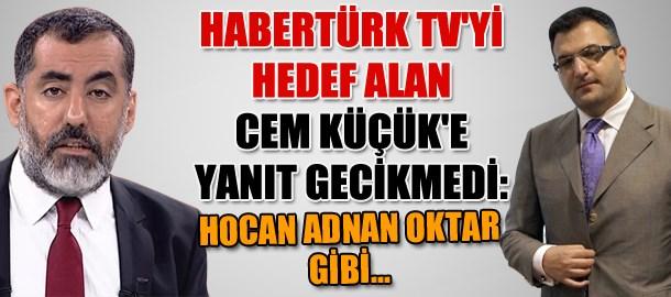 Habertürk TV'yi hedef alan Cem Küçük'e yanıt gecikmedi: Hocan Adnan Oktar gibi...