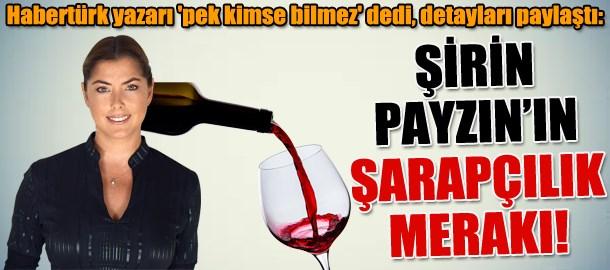 Habertürk yazarı 'pek kimse bilmez' dedi, detayları paylaştı: Şirin Payzın'ın şarapçılık merakı!