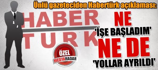 Ünlü gazeteciden Habertürk açıklaması: Ne 'işe başladım' ne de 'yollar ayrıldı' (Medyaradar/Özel)