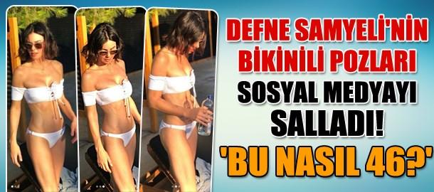 Defne Samyeli'nin bikinili pozları sosyal medyayı salladı! 'Bu nasıl 46?'
