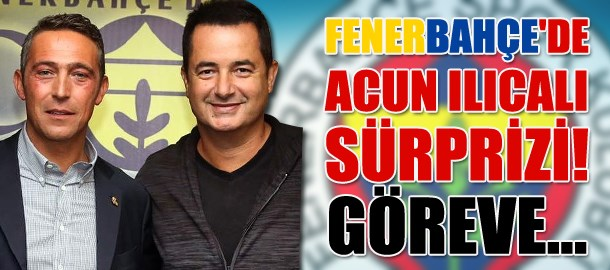 Fenerbahçe'de Acun Ilıcalı sürprizi! Göreve...