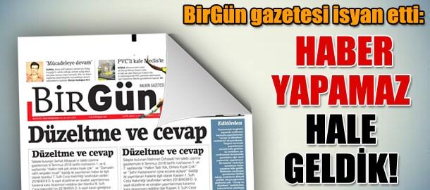 BirGün gazetesi isyan etti: Haber yapamaz hale geldik!