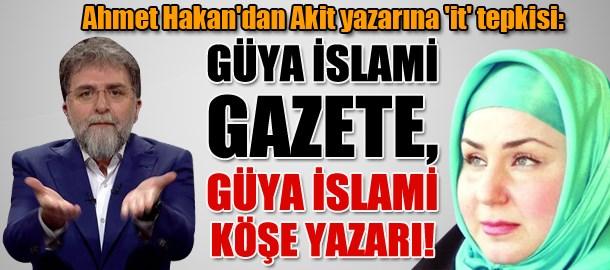 Ahmet Hakan'dan Akit yazarına 'it' tepkisi: Güya İslami gazete, güya İslami köşe yazarı!