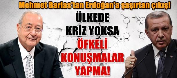 Mehmet Barlas'tan Erdoğan'a şaşırtan çıkış! Ülkede kriz yoksa öfkeli konuşmalar yapma!