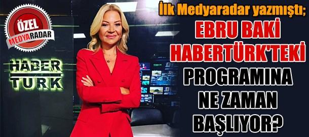 İlk Medyaradar yazmıştı; Ebru Baki Habertürk'teki programına ne zaman başlıyor?