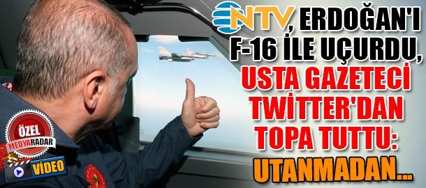 NTV, Erdoğan'ı F-16 ile uçurdu, duayen gazeteci Twitter'dan topa tuttu: Utanmadan...(Medyaradar/Özel)