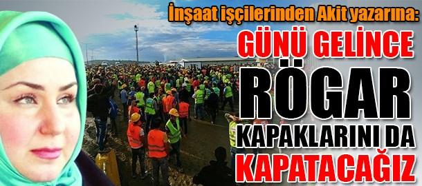 İnşaat işçilerinden Akit yazarına: Günü gelince rögar kapaklarını da kapatacağız
