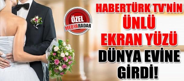 Habertürk TV'nin ünlü ekran yüzü dünya evine girdi! (Medyaradar/Özel)